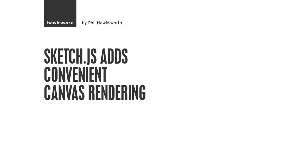 Sketch js adds convenient canvas rendering